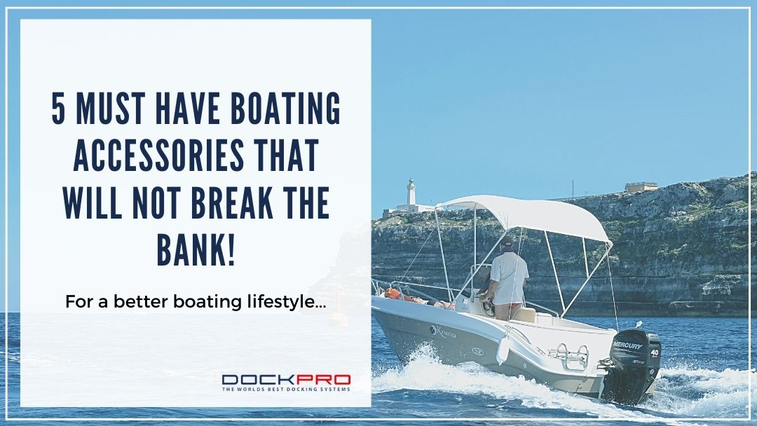 5 Must Have Boating Accessories That Will Not Break The Bank!