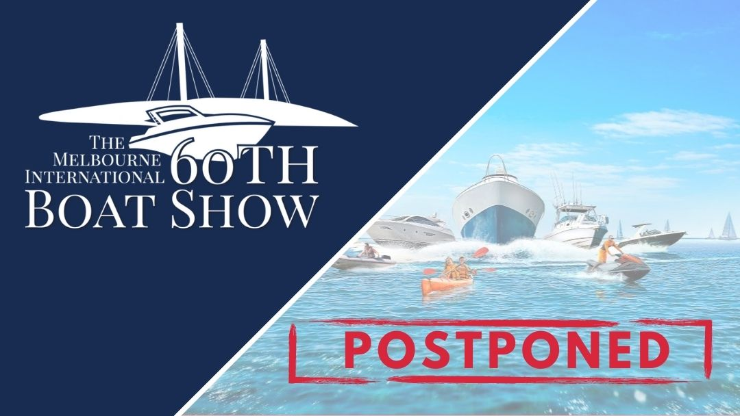 Melbourne 2021 Boat show postponed yet again! But not for the reasons you think